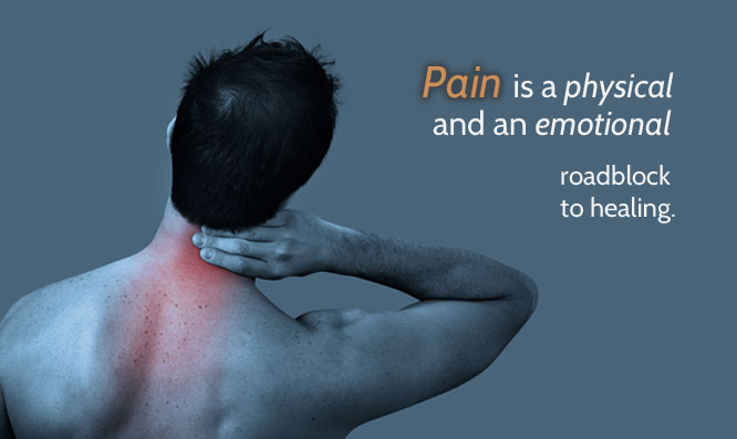 Pain is a physical and an emotional roadblock to healing.